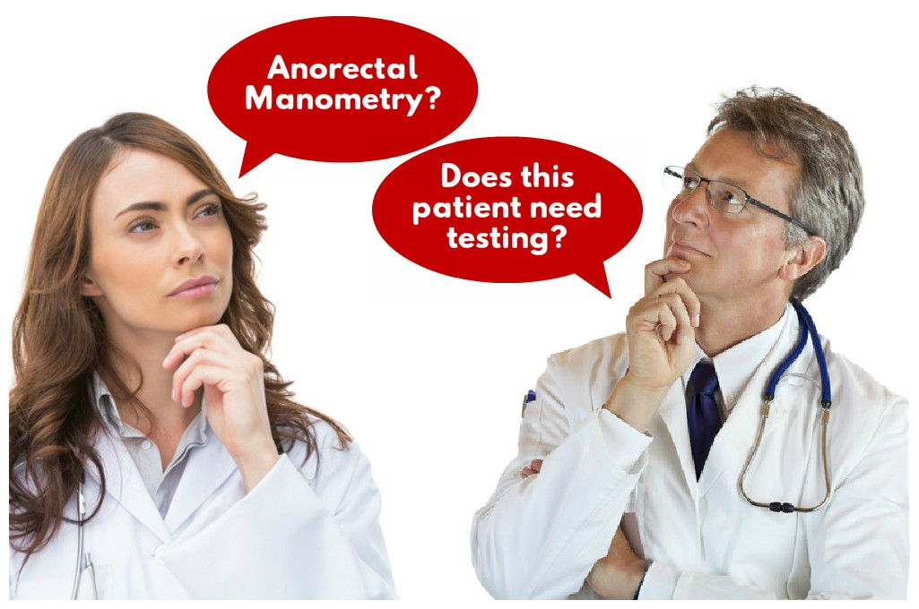 when does a patient need anorectal manometry testing?